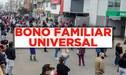 Bono Familiar Universal [Segundo Grupo]: Averigua si eres un beneficiario - HOY, viernes 11